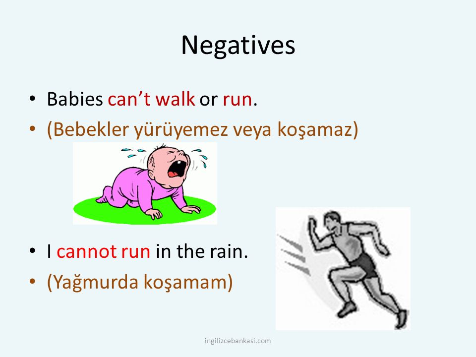 Negatives Babies can't walk or run.(Bebekler yürüyemez veya koşamaz) I cannot run in the rain.