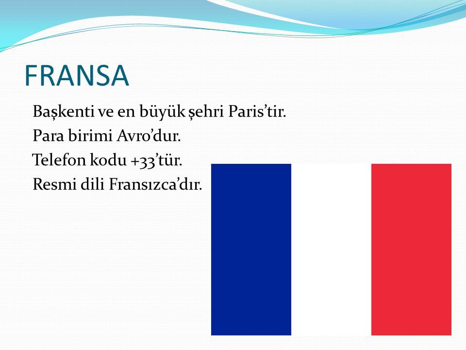 FRANSA Başkenti ve en büyük şehri Paris'tir. Para birimi Avro'dur.