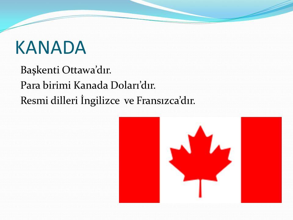 KANADA Başkenti Ottawa'dır. Para birimi Kanada Doları'dır.
