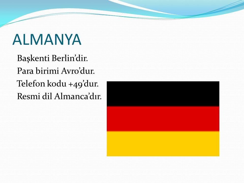 ALMANYA Başkenti Berlin'dir. Para birimi Avro'dur. Telefon kodu +49'dur. Resmi dil Almanca'dır.