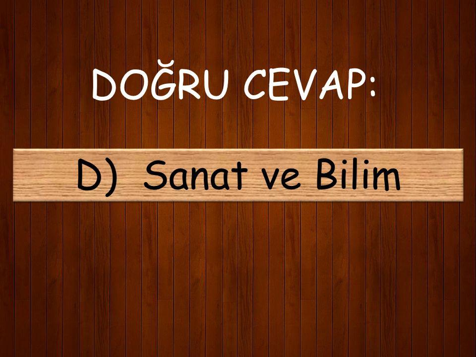 6) Mehmet Akif, batı toplumlarından özellikle nelerin alınması gerektiğini ifade etmiştir? A) Bilim ve Fen B) Bilim ve Tıp C) Sanayi ve Bilim D) Sanat