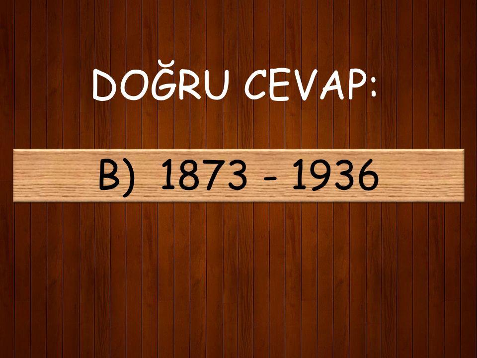 14) Mehmet Akif'in yaşadığı yıllar arası aşağıdakilerden hangisidir? A) 1881 - 1938 B) 1873 - 1936 C) 1888 - 1946 D) 1866 - 1940