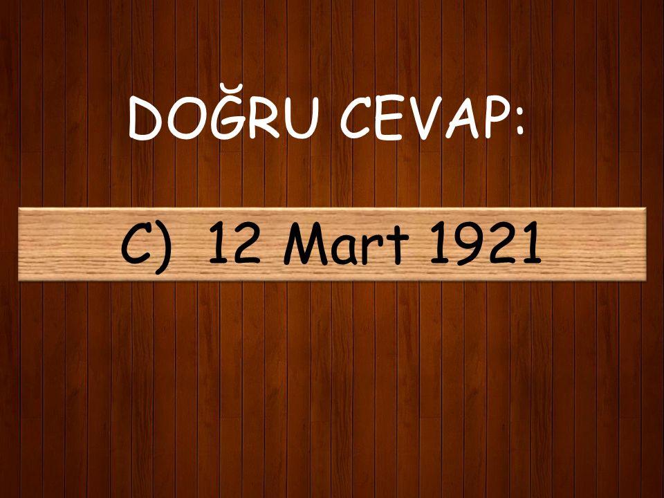 16) İstiklal Marşının mecliste kabul edildiği tarih hangisidir? A) 12 Mart 1920 B) 12 Mart 1922 C) 12 Mart 1921 D) 23 Nisan 1920