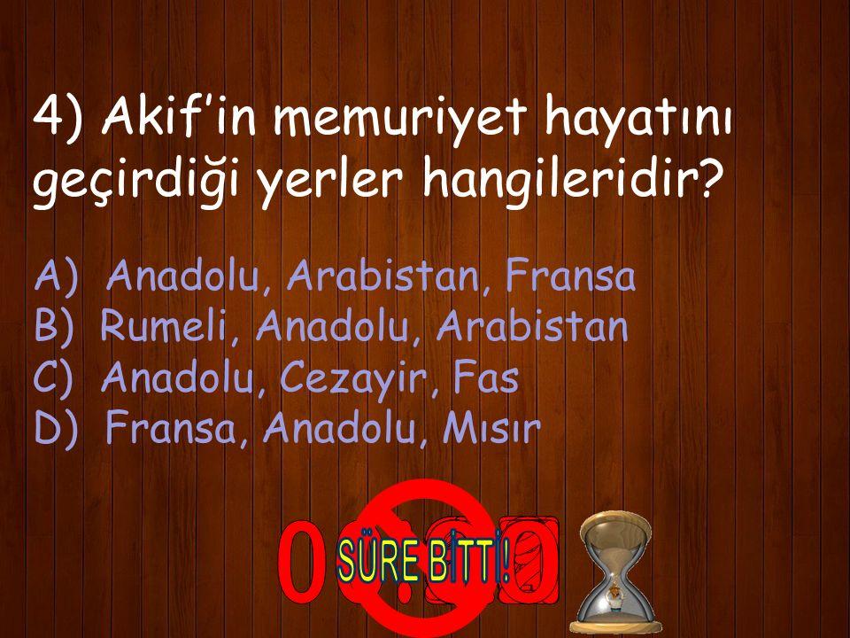 4) Akif'in memuriyet hayatını geçirdiği yerler hangileridir.