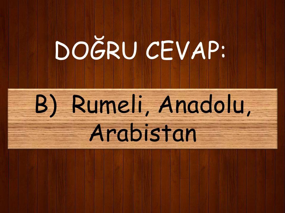 DOĞRU CEVAP: B) Rumeli, Anadolu, Arabistan