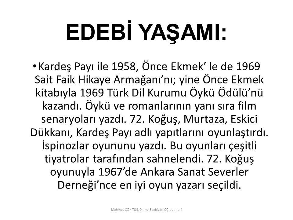 EDEBİ YAŞAMI: Kardeş Payı ile 1958, Önce Ekmek' le de 1969 Sait Faik Hikaye Armağanı'nı; yine Önce Ekmek kitabıyla 1969 Türk Dil Kurumu Öykü Ödülü'nü