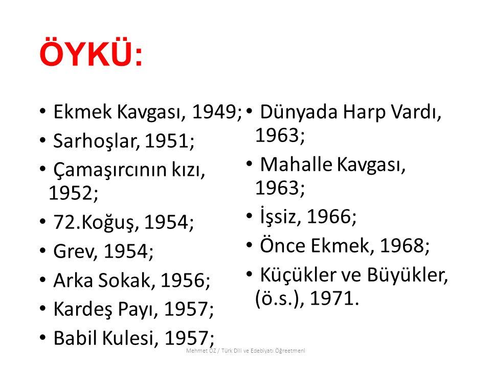 ÖYKÜ: Ekmek Kavgası, 1949; Sarhoşlar, 1951; Çamaşırcının kızı, 1952; 72.Koğuş, 1954; Grev, 1954; Arka Sokak, 1956; Kardeş Payı, 1957; Babil Kulesi, 19