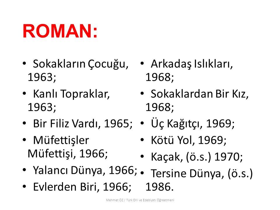 ROMAN: Sokakların Çocuğu, 1963; Kanlı Topraklar, 1963; Bir Filiz Vardı, 1965; Müfettişler Müfettişi, 1966; Yalancı Dünya, 1966; Evlerden Biri, 1966; A