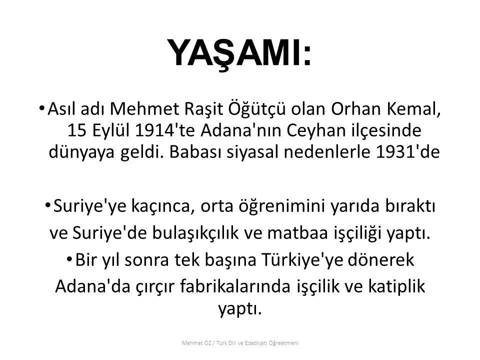 YAŞAMI: Asıl adı Mehmet Raşit Öğütçü olan Orhan Kemal, 15 Eylül 1914'te Adana'nın Ceyhan ilçesinde dünyaya geldi. Babası siyasal nedenlerle 1931'de Su