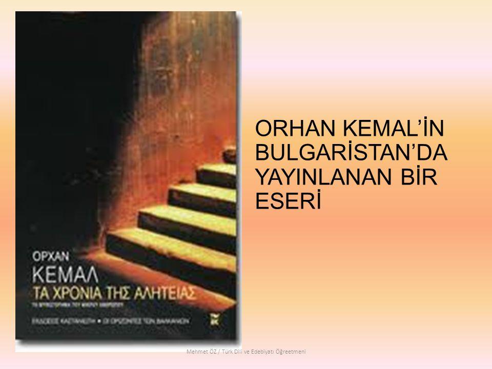 ORHAN KEMAL'İN BULGARİSTAN'DA YAYINLANAN BİR ESERİ Mehmet ÖZ / Türk Dili ve Edebiyatı Öğreetmeni