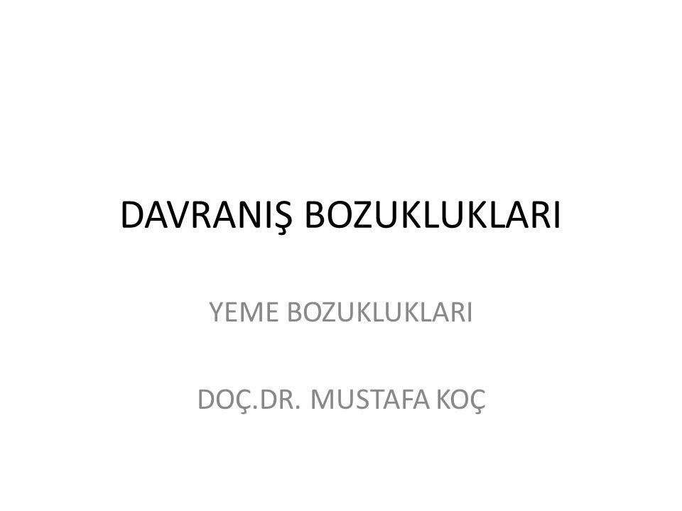 DAVRANIŞ BOZUKLUKLARI YEME BOZUKLUKLARI DOÇ.DR. MUSTAFA KOÇ
