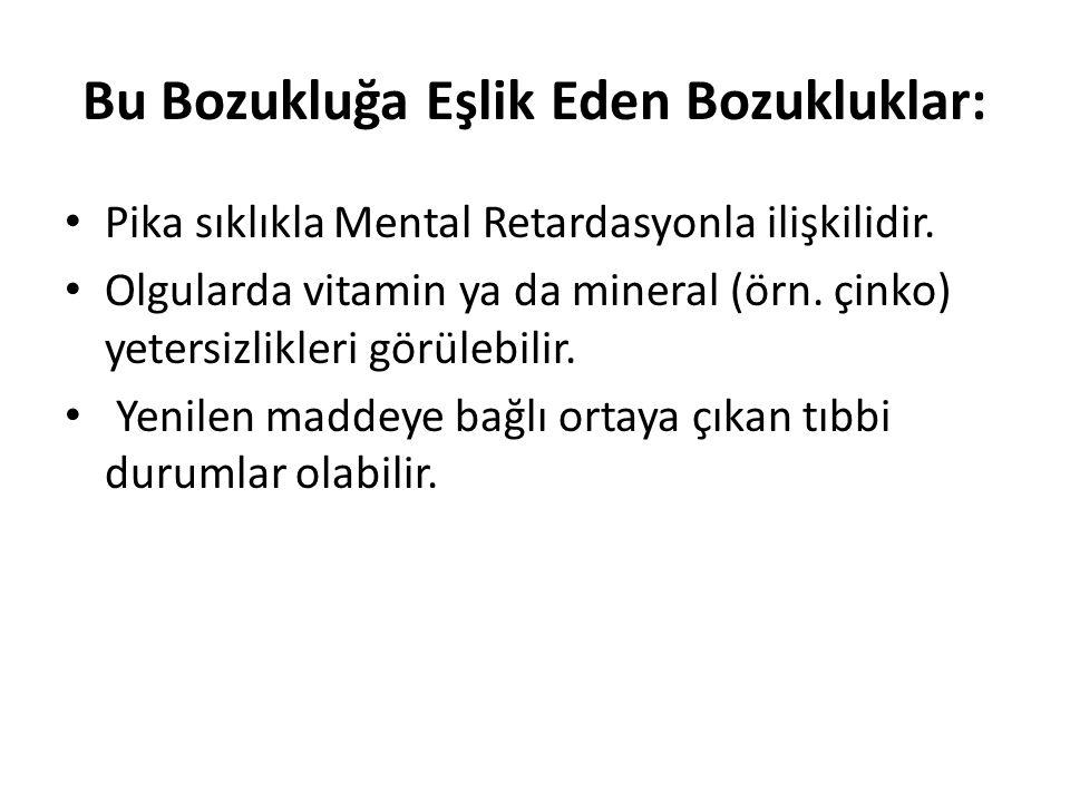 Bu Bozukluğa Eşlik Eden Bozukluklar: Pika sıklıkla Mental Retardasyonla ilişkilidir. Olgularda vitamin ya da mineral (örn. çinko) yetersizlikleri görü