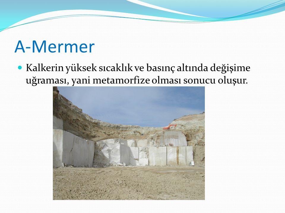 A-Mermer Kalkerin yüksek sıcaklık ve basınç altında değişime uğraması, yani metamorfize olması sonucu oluşur.