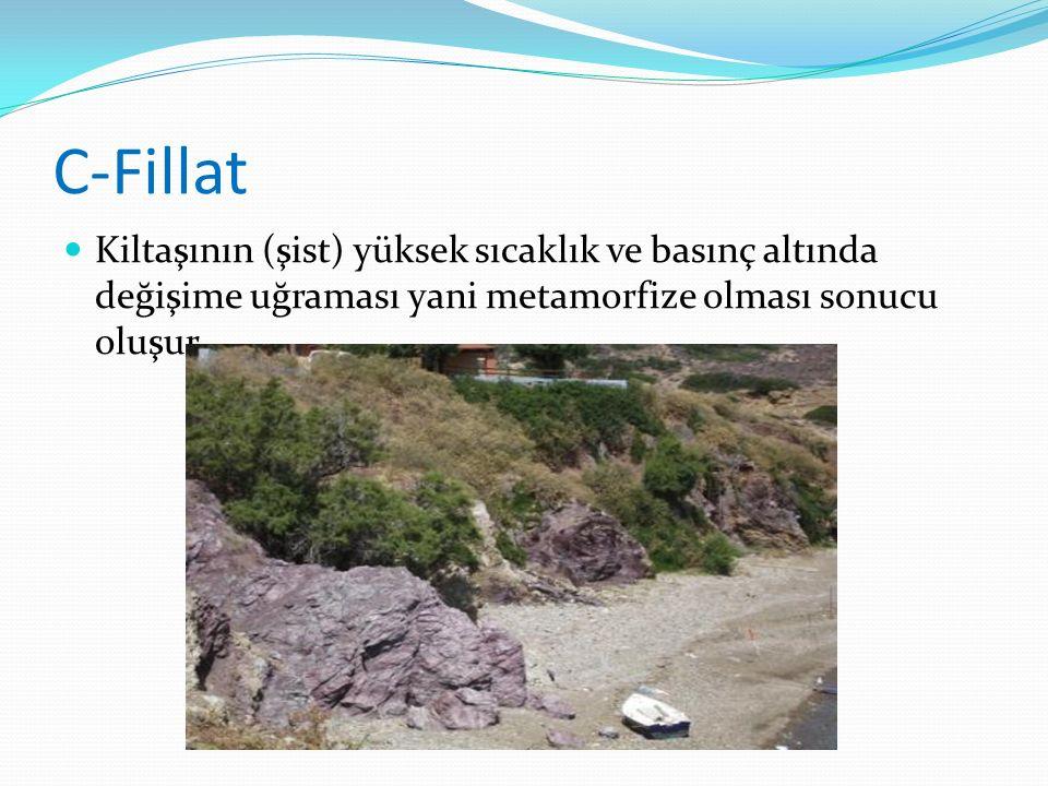 C-Fillat Kiltaşının (şist) yüksek sıcaklık ve basınç altında değişime uğraması yani metamorfize olması sonucu oluşur.