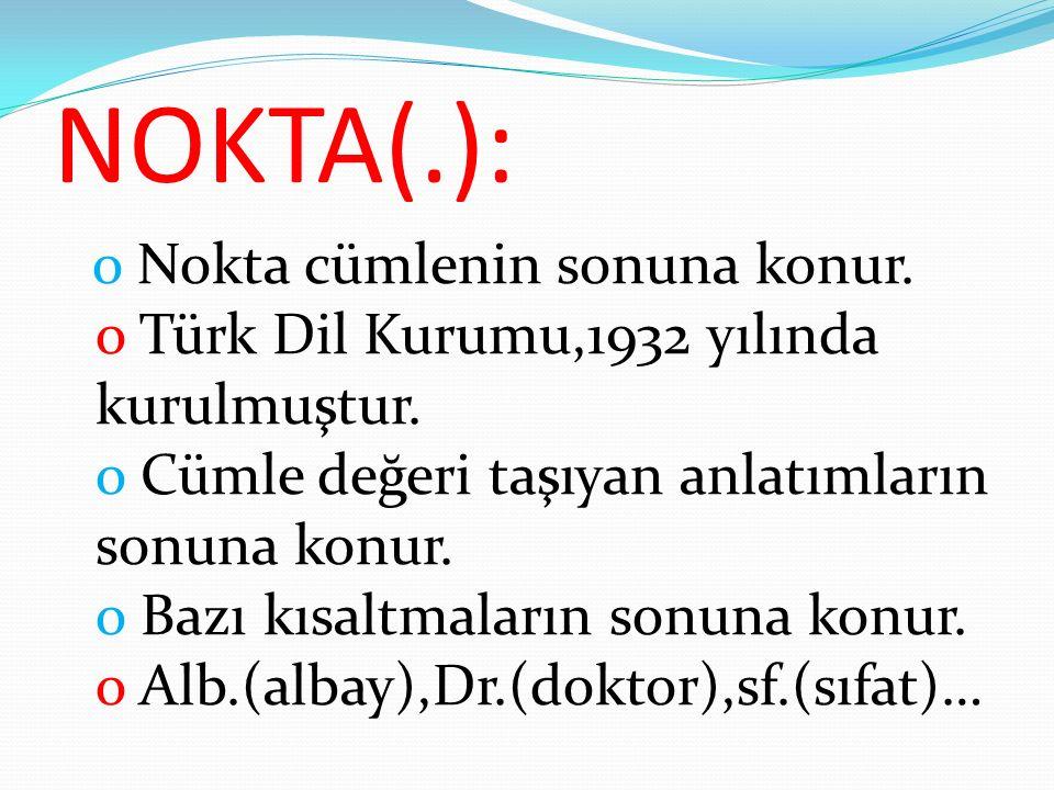 NOKTA(.): o Nokta cümlenin sonuna konur. o Türk Dil Kurumu,1932 yılında kurulmuştur.