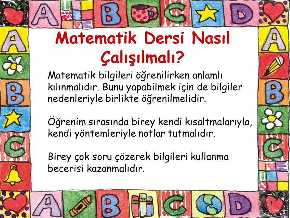 Matematik Dersi Nasıl Çalışılmalı. Matematik bilgileri öğrenilirken anlamlı kılınmalıdır.