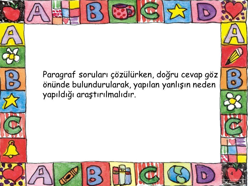 Paragraf soruları çözülürken, doğru cevap göz önünde bulundurularak, yapılan yanlışın neden yapıldığı araştırılmalıdır.