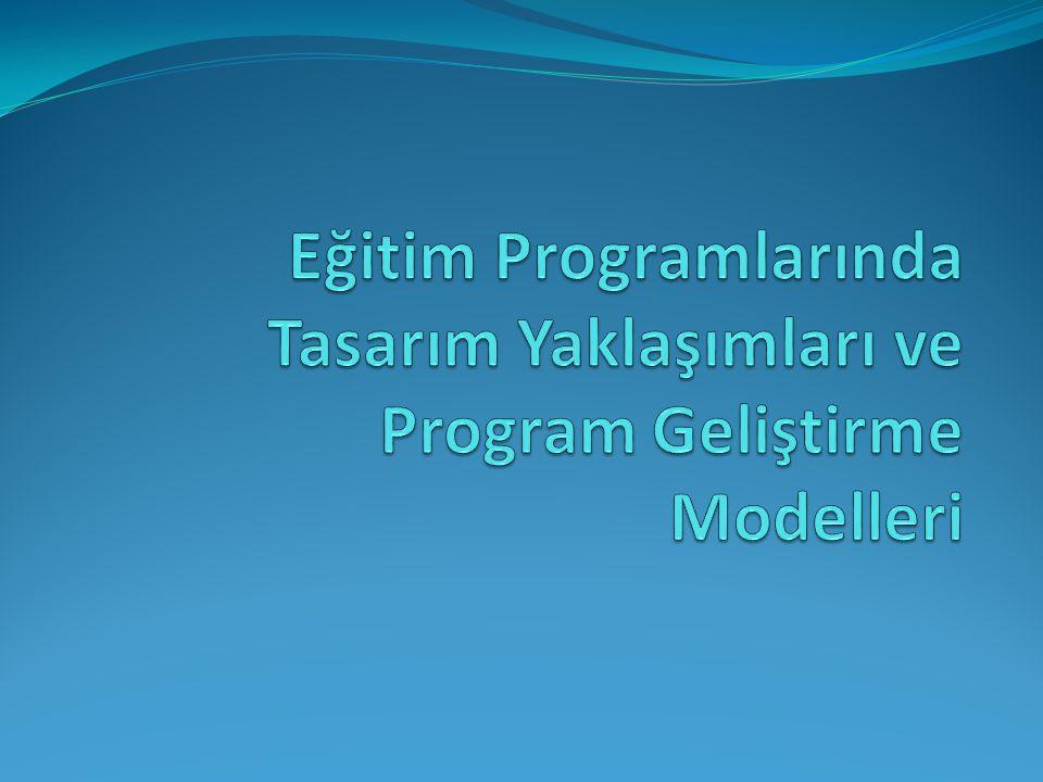 Eğitim Programlarında Tasarım Yaklaşımları Eğitim programı tasarımı, bir programın hangi öğelerden oluşacağını ortaya çıkarma sürecidir.