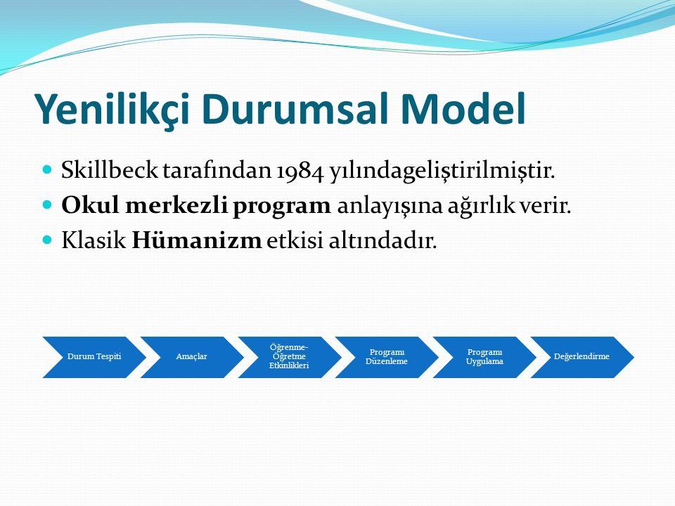 Yenilikçi Durumsal Model Skillbeck tarafından 1984 yılındageliştirilmiştir. Okul merkezli program anlayışına ağırlık verir. Klasik Hümanizm etkisi alt