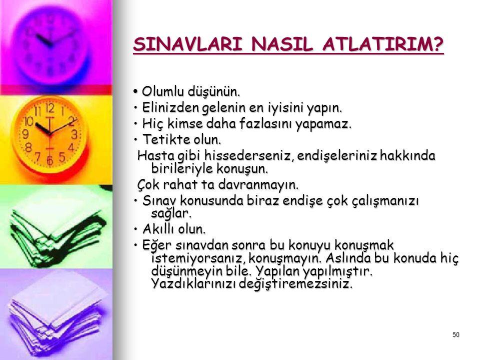 49 XIV- SINAVLARI NASIL ATLATIRIM. Öğretmenlerinize sınava nasıl çalışılabileceğini sorun.
