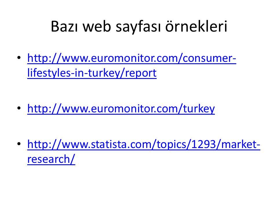 Bazı web sayfası örnekleri http://www.euromonitor.com/consumer- lifestyles-in-turkey/report http://www.euromonitor.com/consumer- lifestyles-in-turkey/