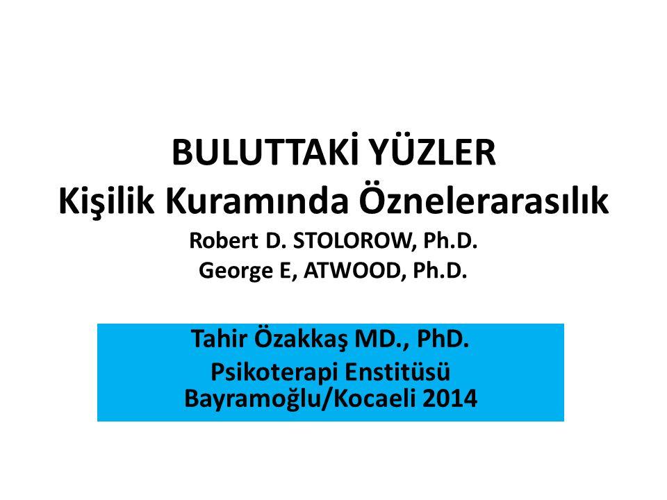 BULUTTAKİ YÜZLER Kişilik Kuramında Öznelerarasılık Robert D. STOLOROW, Ph.D. George E, ATWOOD, Ph.D. Tahir Özakkaş MD., PhD. Psikoterapi Enstitüsü Bay