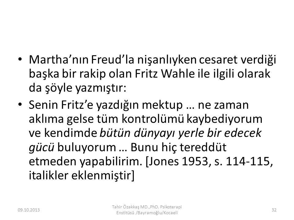 Martha'nın Freud'la nişanlıyken cesaret verdiği başka bir rakip olan Fritz Wahle ile ilgili olarak da şöyle yazmıştır: Senin Fritz'e yazdığın mektup … ne zaman aklıma gelse tüm kontrolümü kaybediyorum ve kendimde bütün dünyayı yerle bir edecek gücü buluyorum … Bunu hiç tereddüt etmeden yapabilirim.
