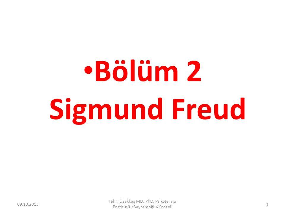 Bölüm 2 Sigmund Freud 09.10.2013 Tahir Özakkaş MD.,PhD. Psikoterapi Enstitüsü /Bayramoğlu/Kocaeli 4