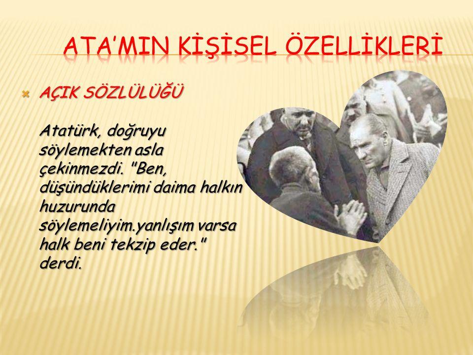  AÇIK SÖZLÜLÜĞÜ Atatürk, doğruyu söylemekten asla çekinmezdi.