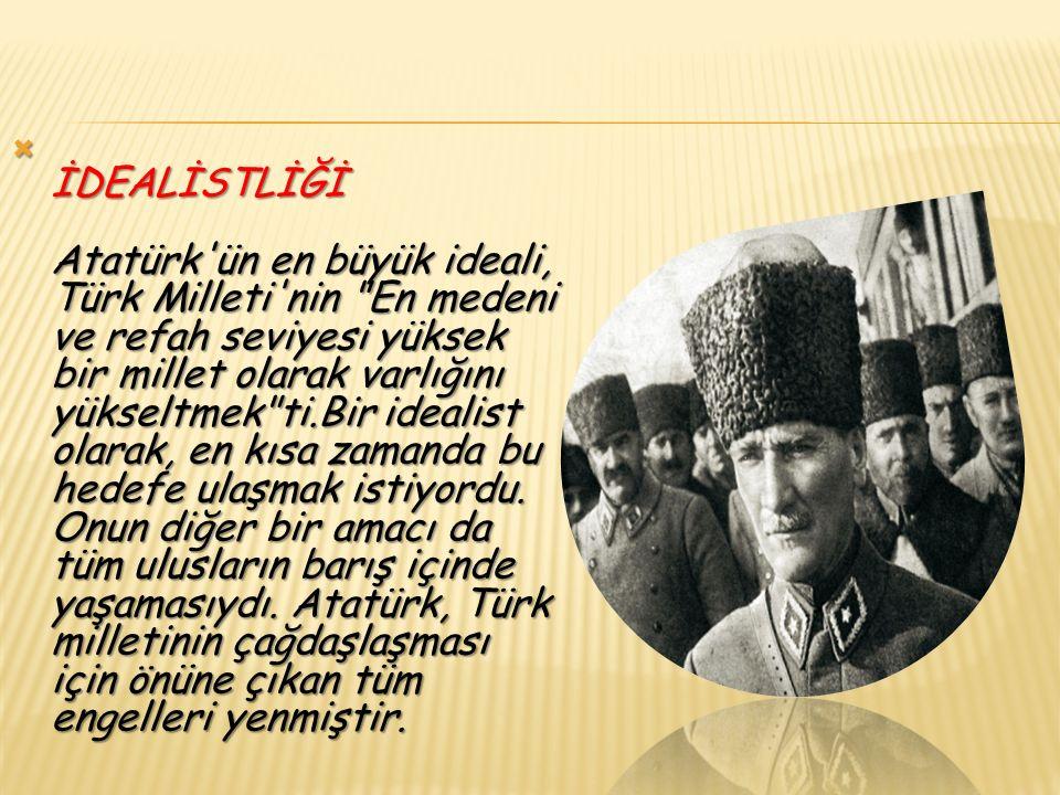  İLERİ GÖRÜŞLÜLÜĞÜ Atatürk, olayların gidişini değerlendirerek sonucunu tespit ederdi.