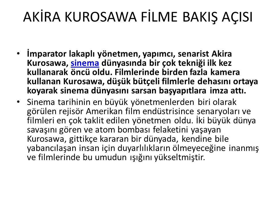 AKİRA KUROSAWA FİLME BAKIŞ AÇISI İmparator lakaplı yönetmen, yapımcı, senarist Akira Kurosawa, sinema dünyasında bir çok tekniği ilk kez kullanarak öncü oldu.