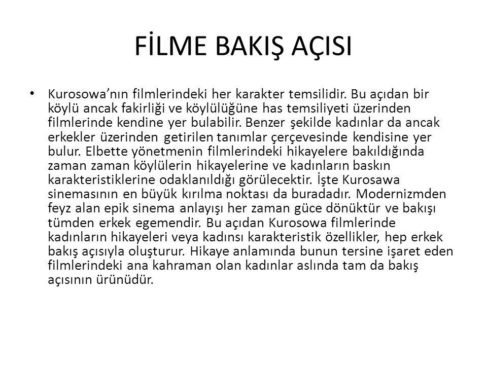 FİLME BAKIŞ AÇISI Kurosowa'nın filmlerindeki her karakter temsilidir.