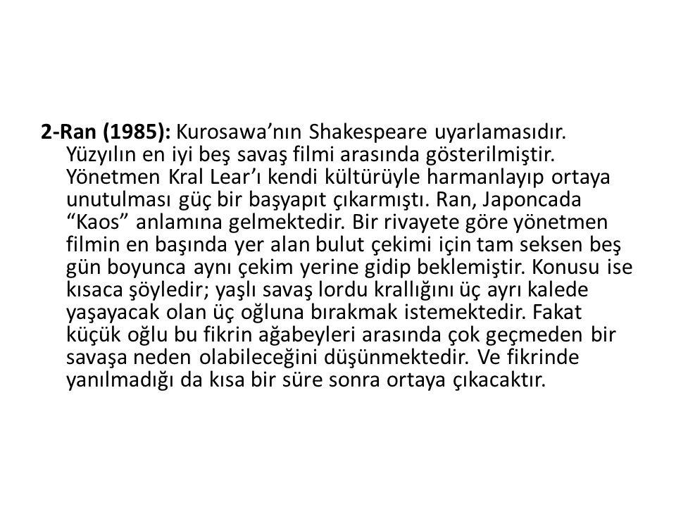 2-Ran (1985): Kurosawa'nın Shakespeare uyarlamasıdır.