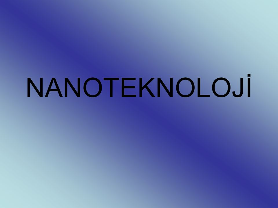 Nedir Nanoteknoloji.