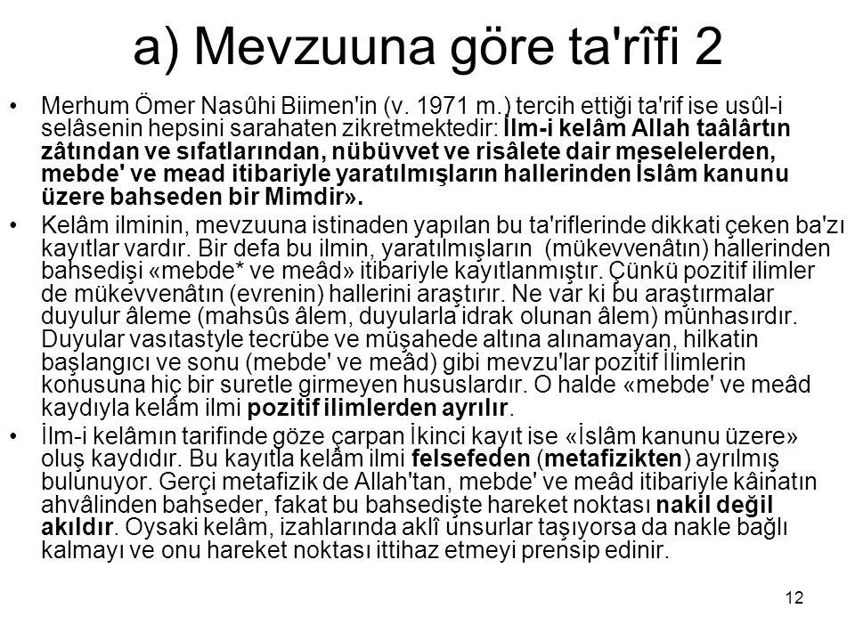 12 a) Mevzuuna göre ta'rîfi 2 Merhum Ömer Nasûhi Biimen'in (v. 1971 m.) tercih ettiği ta'rif ise usûl-i selâsenin hepsini sarahaten zikretmektedir: İl