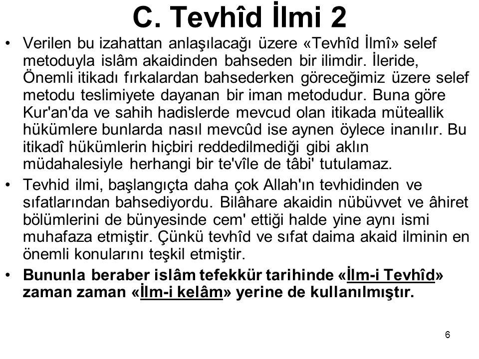 6 C. Tevhîd İlmi 2 Verilen bu izahattan anlaşılacağı üzere «Tevhîd İlmî» selef metoduyla islâm akaidinden bahseden bir ilimdir. İleride, Önemli itikad