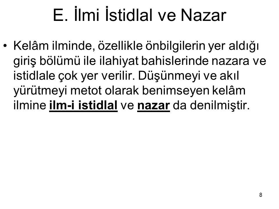 8 E. İlmi İstidlal ve Nazar Kelâm ilminde, özellikle önbilgilerin yer aldığı giriş bölümü ile ilahiyat bahislerinde nazara ve istidlale çok yer verili
