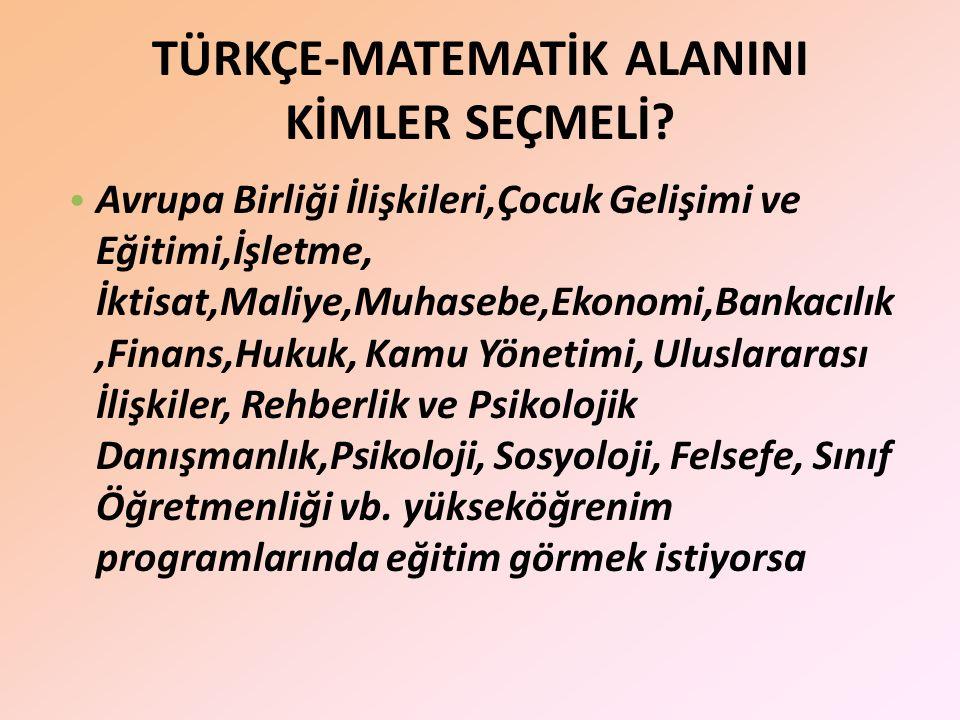 TÜRKÇE-MATEMATİK ALANINI KİMLER SEÇMELİ.