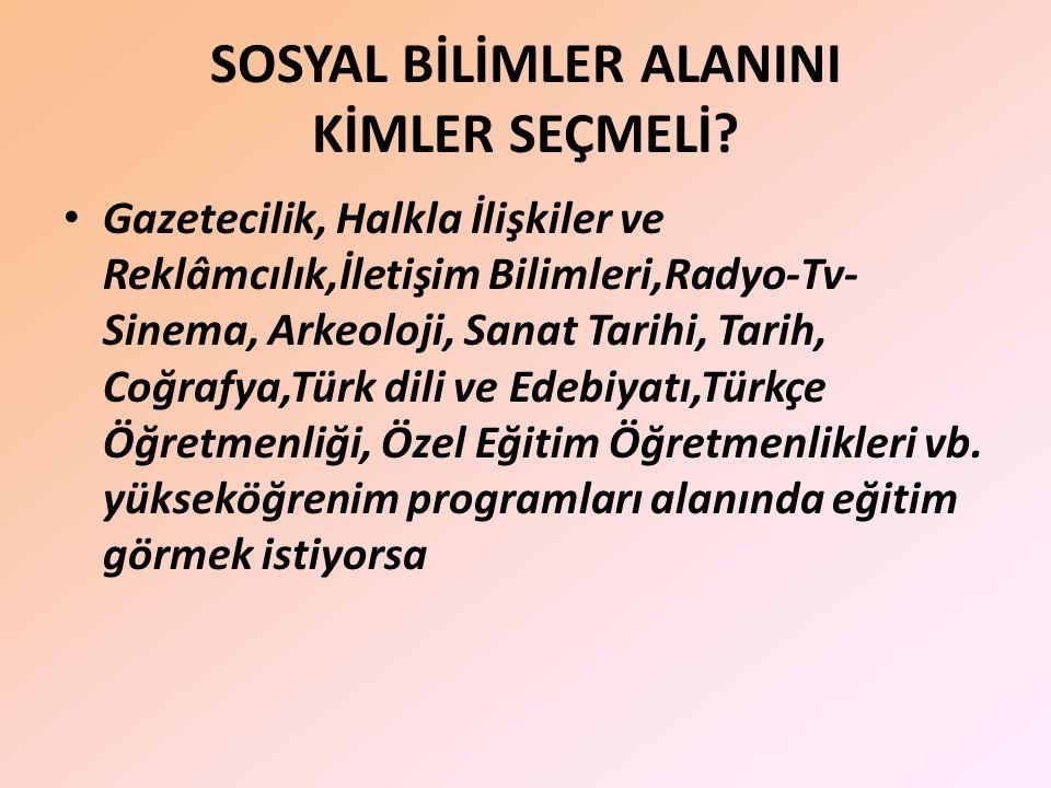 SOSYAL BİLİMLER ALANINI KİMLER SEÇMELİ.
