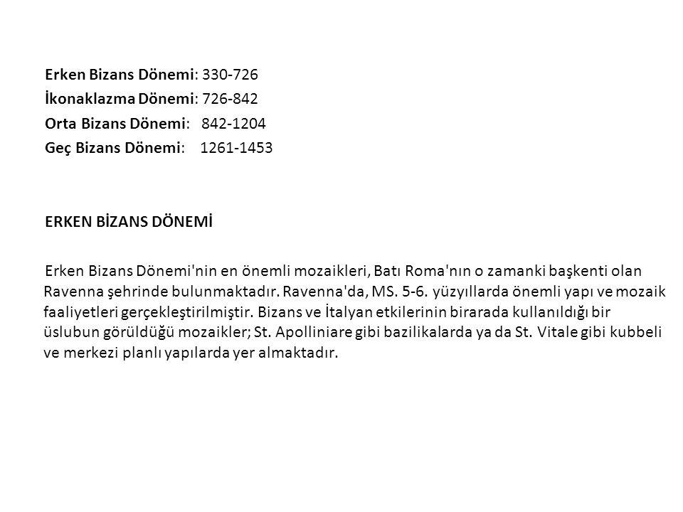 Erken Bizans Dönemi: 330-726 İkonaklazma Dönemi: 726-842 Orta Bizans Dönemi: 842-1204 Geç Bizans Dönemi: 1261-1453 ERKEN BİZANS DÖNEMİ Erken Bizans Dönemi nin en önemli mozaikleri, Batı Roma nın o zamanki başkenti olan Ravenna şehrinde bulunmaktadır.