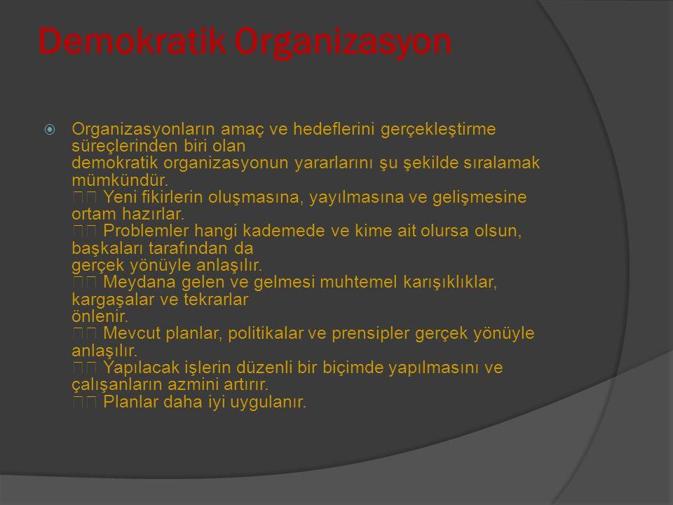 Demokratik Organizasyon  Organizasyonların amaç ve hedeflerini gerçekleştirme süreçlerinden biri olan demokratik organizasyonun yararlarını şu şekilde sıralamak mümkündür.