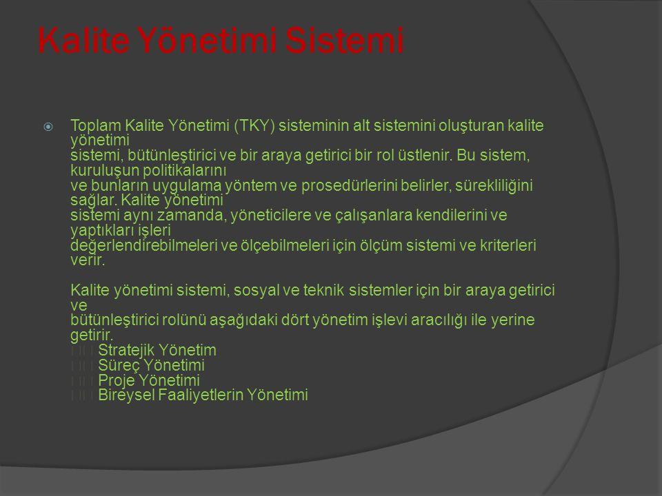 Kalite Yönetimi Sistemi  Toplam Kalite Yönetimi (TKY) sisteminin alt sistemini oluşturan kalite yönetimi sistemi, bütünleştirici ve bir araya getirici bir rol üstlenir.
