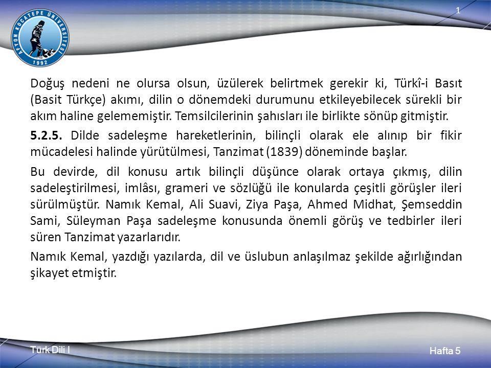 Türk Dili I Hafta 5 1 Doğuş nedeni ne olursa olsun, üzülerek belirtmek gerekir ki, Türkî-i Basıt (Basit Türkçe) akımı, dilin o dönemdeki durumunu etki