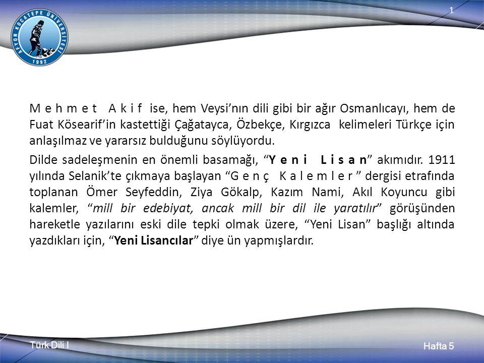 Türk Dili I Hafta 5 1 M e h m e t A k i f ise, hem Veysi'nın dili gibi bir ağır Osmanlıcayı, hem de Fuat Kösearif'in kastettiği Çağatayca, Özbekçe, Kı
