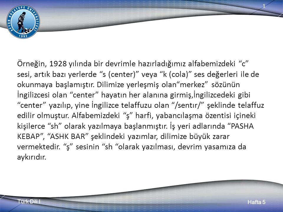"""Türk Dili I Hafta 5 1 Örneğin, 1928 yılında bir devrimle hazırladığımız alfabemizdeki """"c"""" sesi, artık bazı yerlerde """"s (center)"""" veya """"k (cola)"""" ses d"""