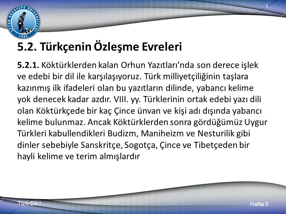 Türk Dili I Hafta 5 1 5.2. Türkçenin Özleşme Evreleri 5.2.1. Köktürklerden kalan Orhun Yazıtları'nda son derece işlek ve edebi bir dil ile karşılaşıyo