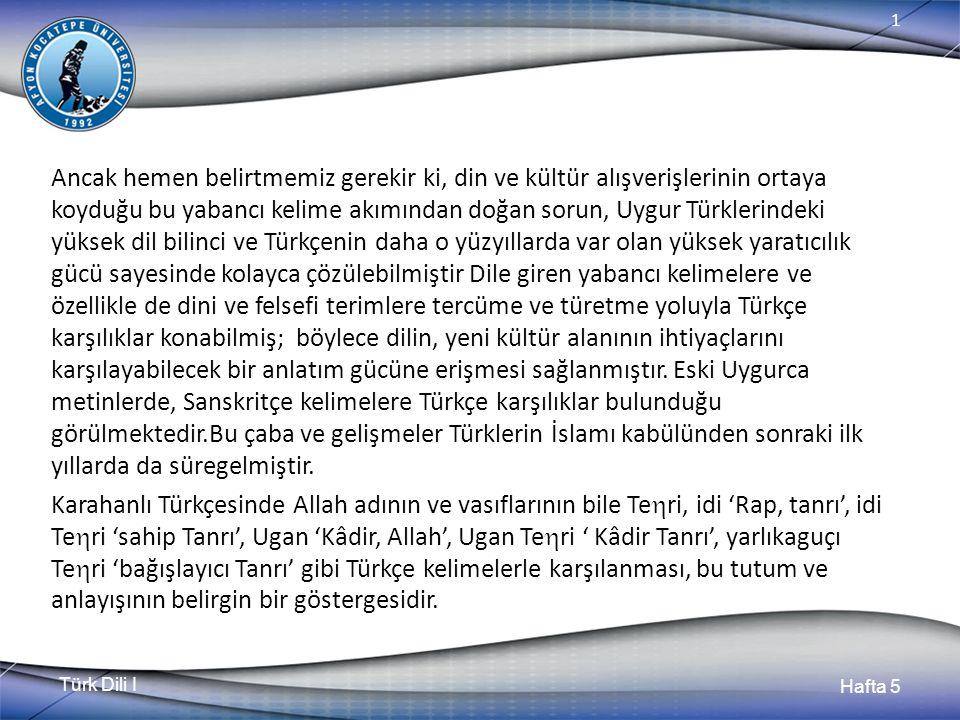 Türk Dili I Hafta 5 1 Ancak hemen belirtmemiz gerekir ki, din ve kültür alışverişlerinin ortaya koyduğu bu yabancı kelime akımından doğan sorun, Uygur