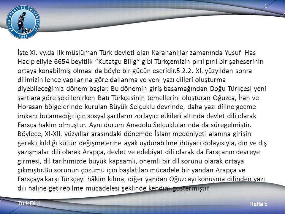 """Türk Dili I Hafta 5 1 İşte XI. yy.da ilk müslüman Türk devleti olan Karahanlılar zamanında Yusuf Has Hacip eliyle 6654 beyitlik """"Kutatgu Bilig"""" gibi T"""