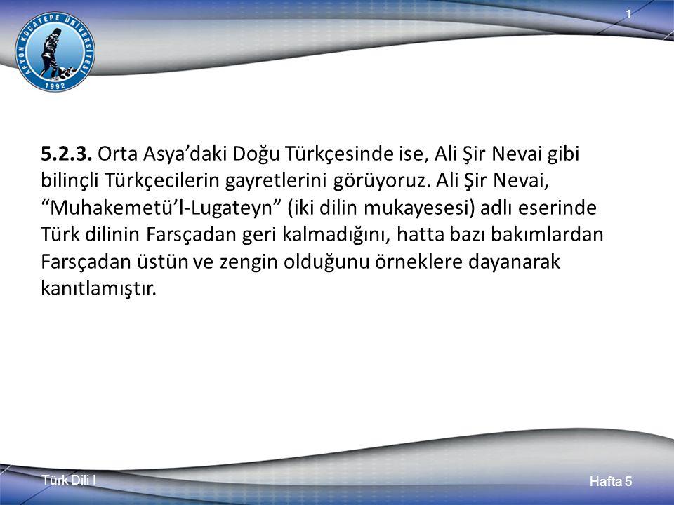 """Türk Dili I Hafta 5 1 5.2.3. Orta Asya'daki Doğu Türkçesinde ise, Ali Şir Nevai gibi bilinçli Türkçecilerin gayretlerini görüyoruz. Ali Şir Nevai, """"Mu"""