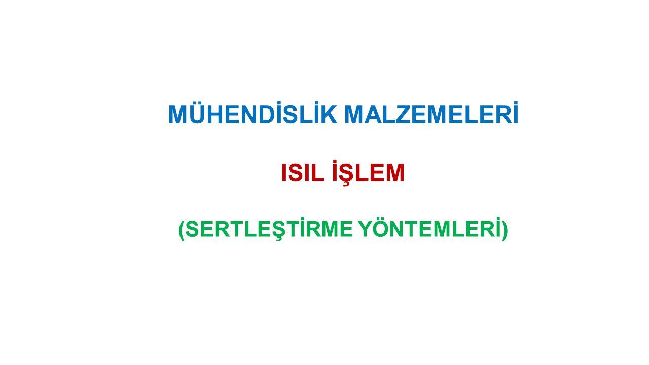 MÜHENDİSLİK MALZEMELERİ ISIL İŞLEM (SERTLEŞTİRME YÖNTEMLERİ)